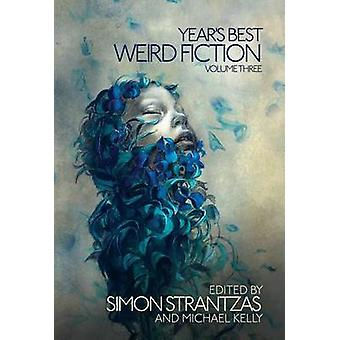 Years Best Weird Fiction Vol. 3 by Kelly & Michael