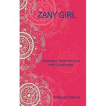 Zany Girl  Answers your natural hair questions by Watkins & Tambeara