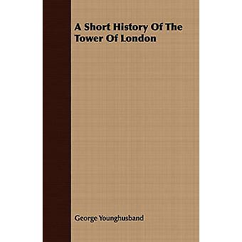 A Short History Of The Tower Of London by Younghusband & George