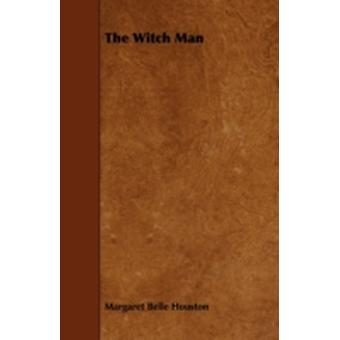 The Witch Man by Houston & Margaret Belle