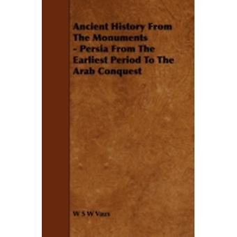 Ancient History from the Monuments  Persia from the Earliest Period to the Arab Conquest by Vaux & W. S. W.