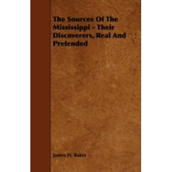 The Sources of the Mississippi  Their Discoverers Real and Pretended by Baker & James H.