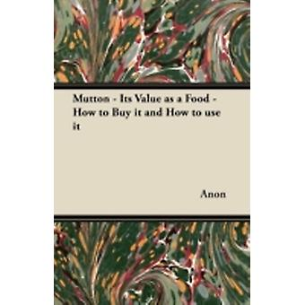 Mutton  Its Value as a Food  How to Buy it and How to use it by Anon