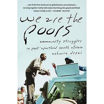 We Are the Poors Community Struggles in PostApartheid South Africa by Desai & Ashwin