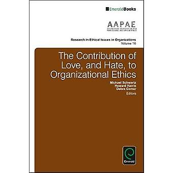 The Contribution of Love and Hate to Organizational Ethics by Edited by Michael Schwartz & Edited by Howard Harris & Edited by Debra Comer