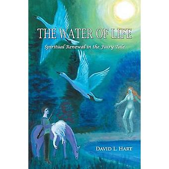 The Water of Life Spiritual Renewal in the Fairy Tale Revised Edition by Hart & David L.