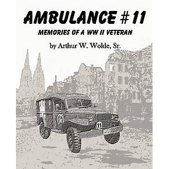 Ambulance 11  Memories of a WW II Veteran by Wolde & Sr. Arthur W.