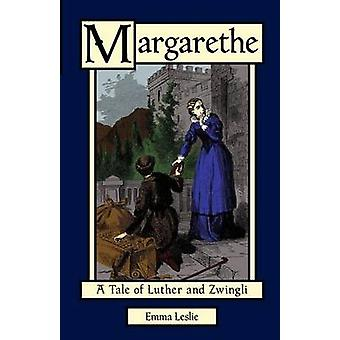Margarethe A Tale of Luther and Zwingli by Leslie & Emma