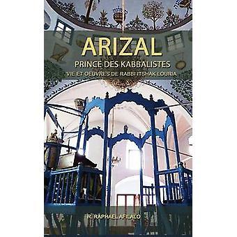 ARIZAL Prince des Kabbalistes by Afilalo & Raphael