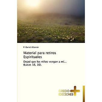 Material Para Retiros Espirituales by Albarran P. Daniel