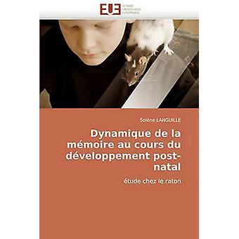 Dynamique de La Memoire Au Cours Du Developpement PostNatal by Languille & Solne
