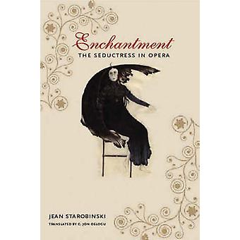 Enchantment - The Seductress in Opera by Jean Starobinski - C. Jon Del