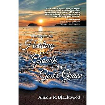 Victorious Healing and Growth Through Gods Grace by Blackwood & Alison