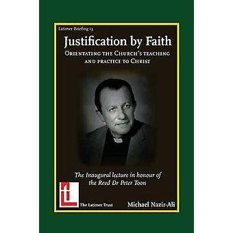 Justification by Faith Orientating the Churchs Teaching and Practice to Christ by NazirAli & Michael