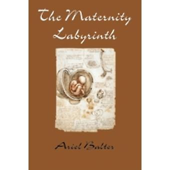 The Maternity Labyrinth by Baltar & Ariel