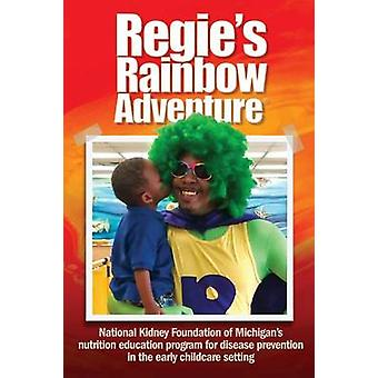 Regies Rainbow Adventure National Kidney Foundation of Michigans nutrition education program for disease prevention in the early childcare setting by National Kidney Foundation of Michigan