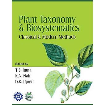 Plant Taxonomy and Biosystematics Classical and Modern Methods by Rana & T.S