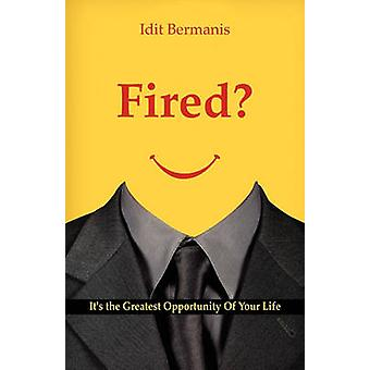 Fired Its the Greatest Opportunity Of Your Life by Bermanis & Idit
