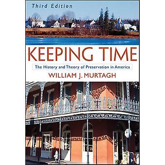 Keeping Time - Die Geschichte und Theorie der Konservierung in Amerika von Wi