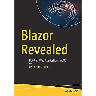 Blazor Revealed - Building Web Applications in .NET by Peter Himschoot