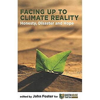 Facing Up to Climate Reality - Honesty - Disaster and Hope by John Fos