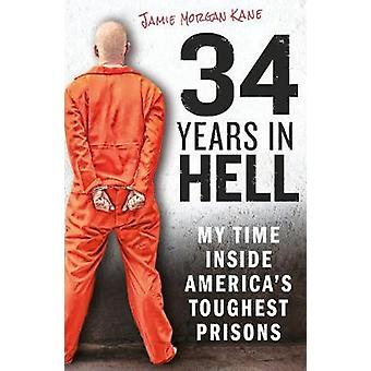 34 Years in Hell - My Time Inside America's Toughest Prisons by Jamie