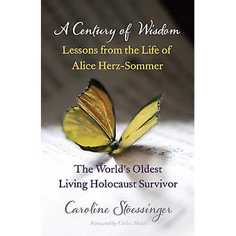 A Century of Wisdom - Lessons from the Life of Alice Herz-Sommer - the