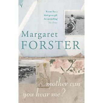Mother Can You Hear Me? by Margaret Forster - 9780099455585 Book