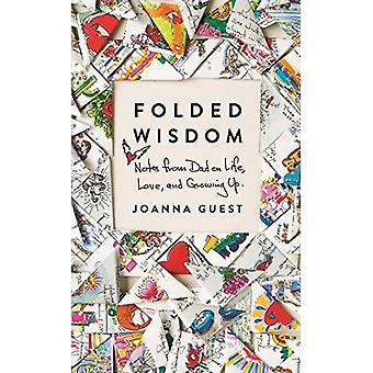Folded Wisdom - Notes from Dad on Life - Love - and Growing Up by Joan