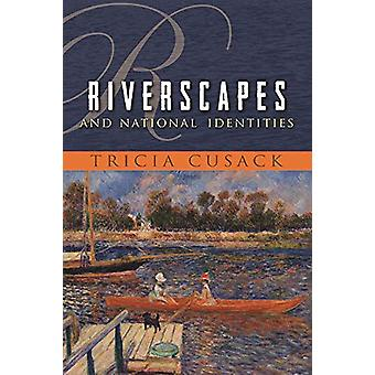 Riverscapes and National Identities by Tricia Cusack - 9780815629047