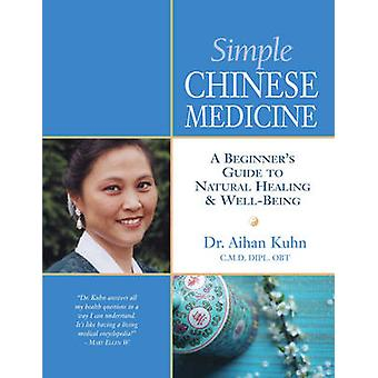Simple Chinese Medicine  A Beginners Guide to Natural Healing amp WellBeing by Aihan Kuhn
