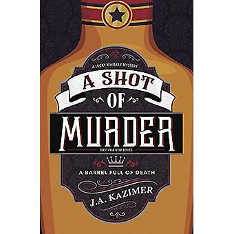 Shot of Murder -A - A Lucky Whiskey Mystery - Book 1 by J.A. Kazimer -