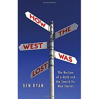 How the West Was Lost - The Decline of a Myth and the Search for New S