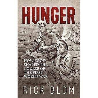 Hunger - How food shaped the course of the First World War by Rick Blo