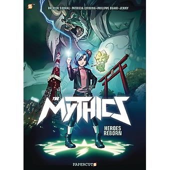 The Mythics 1  Heroes Reborn by Philippe Ogaki & Patricia Lyfoung & Patrick Sobral & Illustrated by Alice Picard & Illustrated by Jenny & Illustrated by Magali Paillat & Illustrated by Valeriane Duvivier
