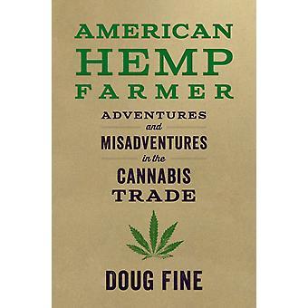 American Hemp Farmer  Adventures and Misadventures in the Cannabis Trade by Doug Fine