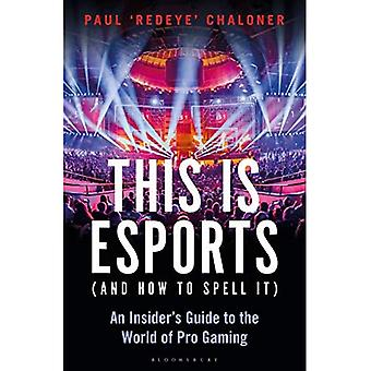 This is esports (and How to Spell it): An Insider's� Guide to the World of Pro Gaming