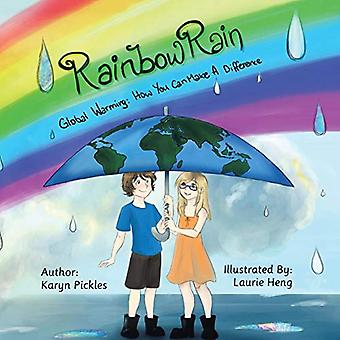 Rainbow Rain - Global Warming - How You Can Make a Difference by Karyn