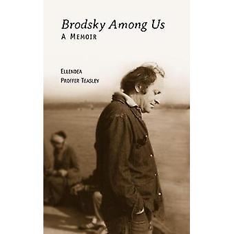 Brodsky Among Us - Ellendea Proffer Teasleyn muistelma - 978161811578