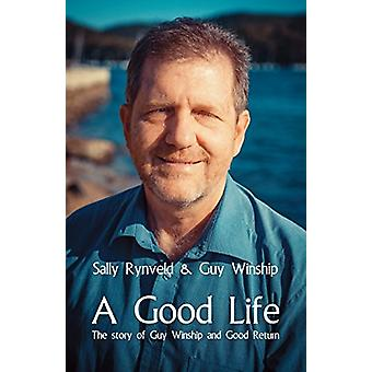 A Good Life - The Story of Guy Winship and Good Return by Sally Rynvel