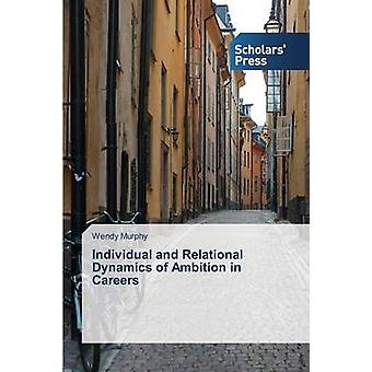 Individual and Relational Dynamics of Ambition in Careers by Murphy W