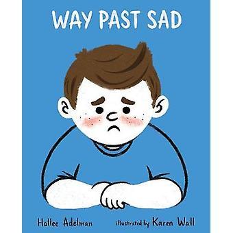 Way Past Sad Great Big Feelings