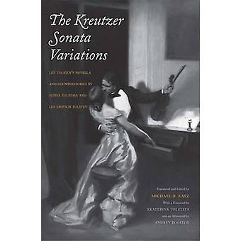 Kreutzer Sonata Variations Lev Tolstoys Novella and Counterstories by Sofiya Tolstaya and Lev Lvovich Tolstoy by Katz & Michael R