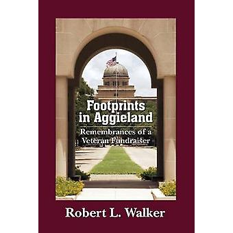 Footprints in Aggieland - Remembrances of a Veteran Fundraiser by Robe