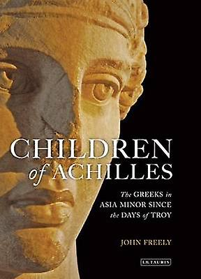 Children of Achilles - The Greeks in Asia Minor Since the Days of Troy