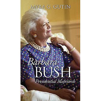 Barbara Bush - Präsidenten Matriarchin von Myra G. Gutin - 9780700615834