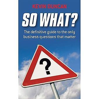 So What?: The Definitive Guide to la seule entreprise Questions ailleurs