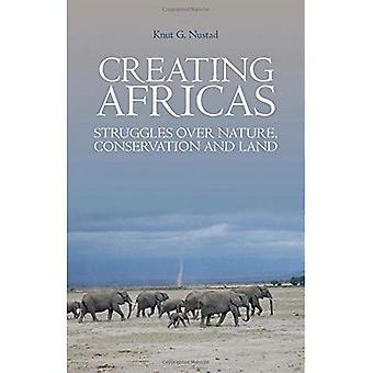 Création d'Afriques: Luttes au cours de la Nature, de Conservation et de terre (Crises in World Politics)
