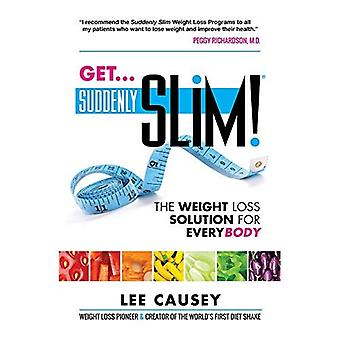 Get Suddenly Slim!: The Weight Loss Solution for Everybody