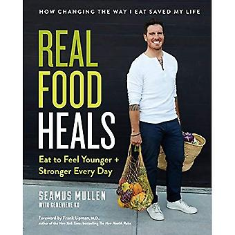 Real Food Heals: Eat to Feel Younger and Stronger Every Day